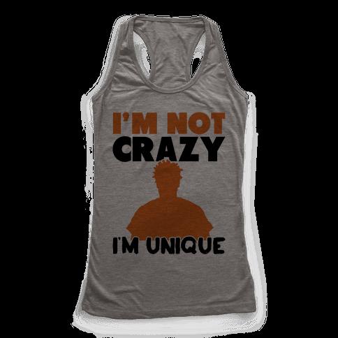 I'm Not Crazy I'm Unique Racerback Tank Top