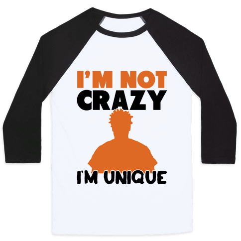 I'm Not Crazy I'm Unique
