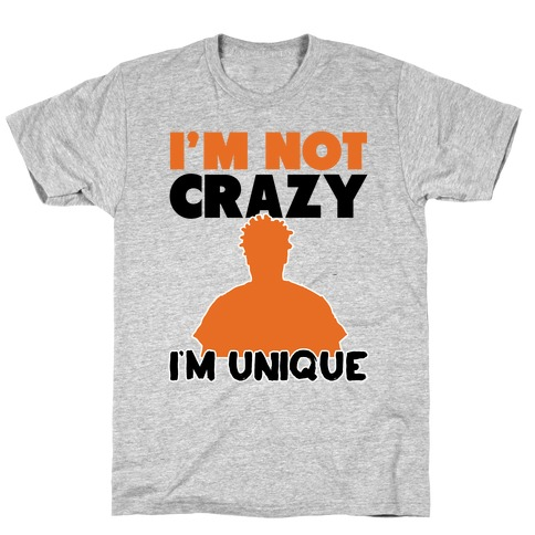 I'm Not Crazy I'm Unique T-Shirt