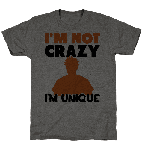 I'm Not Crazy I'm Unique Mens T-Shirt