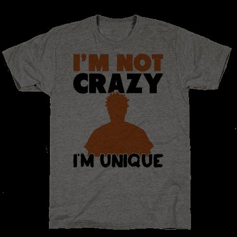 I'm Not Crazy I'm Unique Mens T-Shirt