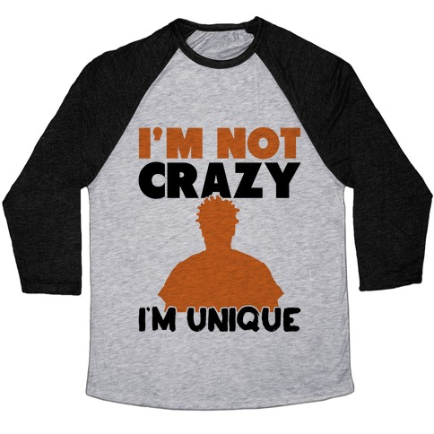 I'm Not Crazy I'm Unique Baseball Tee