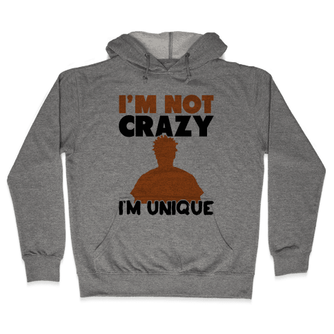 I'm Not Crazy I'm Unique Hooded Sweatshirt