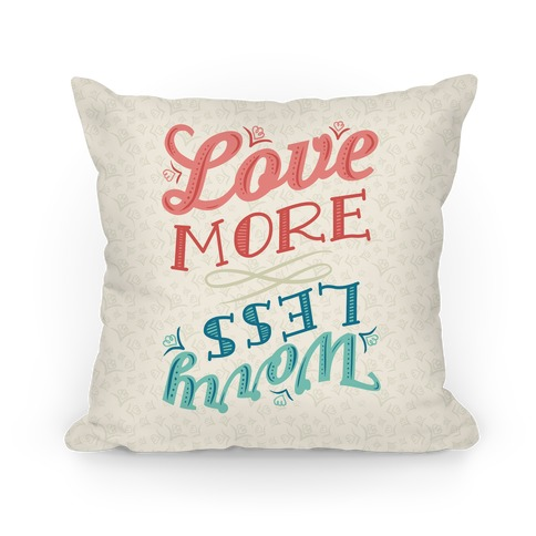 Love More Worry Less Pillows Lookhuman