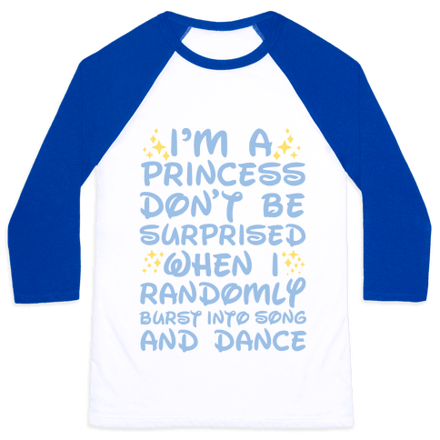 I'm a Princess Don't be Surprised When I Randomly Break Out Into Song and Dance Baseball Tee