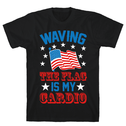 Waving The Flag Is My Cardio Mens T-Shirt