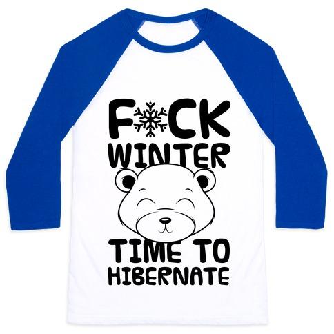 F*ck Winter Time To Hibernate Baseball Tee