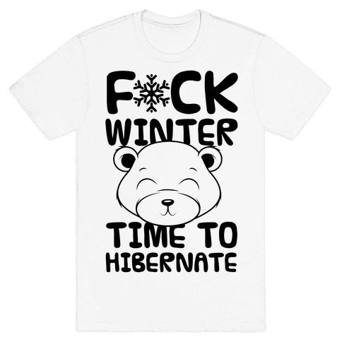F*ck Winter Time To Hibernate Mens T-Shirt