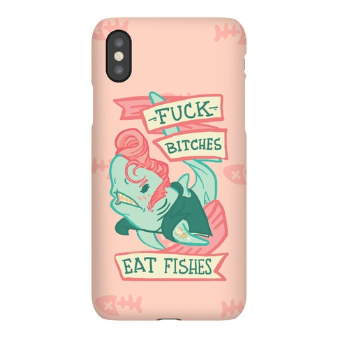 F*** Bitches Eat Fishes Phone Case