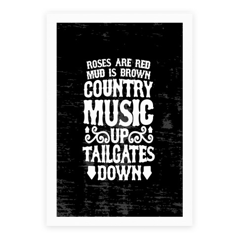 Roses Are Red, Mud Is Brown, Country Music Up, Tailgates Down Poster