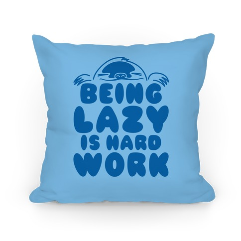 Being Lazy Is Hard Work Pillow