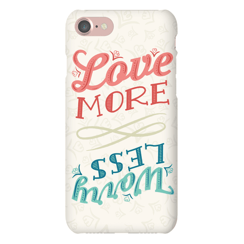 Love More, Worry Less Phone Case
