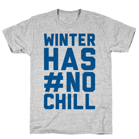 Winter Has No Chill Mens T-Shirt