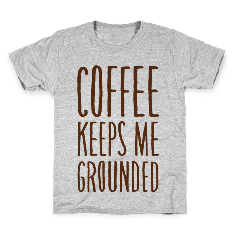 Coffee Keeps Me Grounded Kids T-Shirt