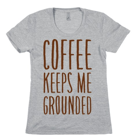 Coffee Keeps Me Grounded Womens T-Shirt