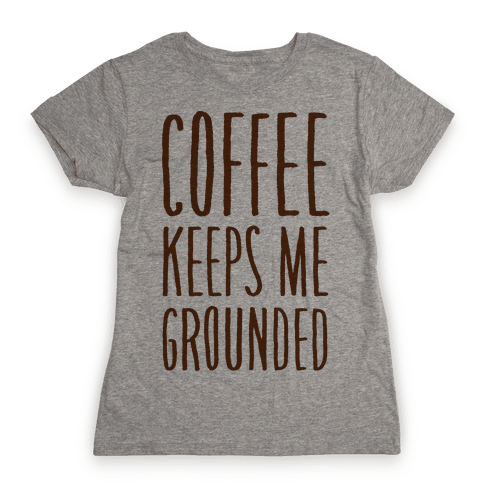 Coffee Keeps Me Grounded