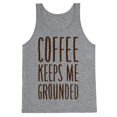 Coffee Keeps Me Grounded Tank Top