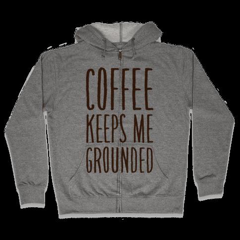 Coffee Keeps Me Grounded Zip Hoodie