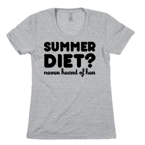 Summer Diet? Never Hear Of Her Womens T-Shirt