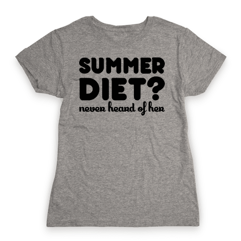 Summer Diet? Never Hear Of Her Womens T-Shirt