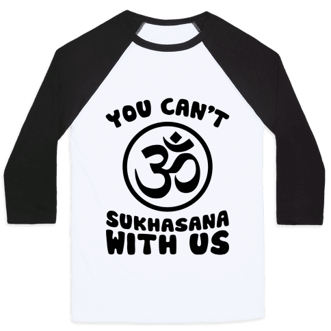 You Can't Sukhasana With Us Baseball Tee
