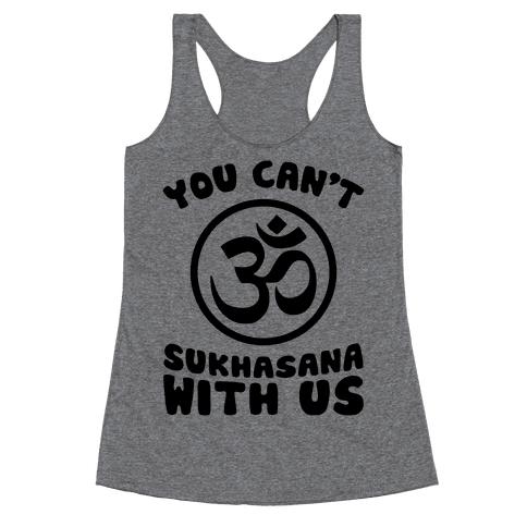 You Can't Sukhasana With Us Racerback Tank Top