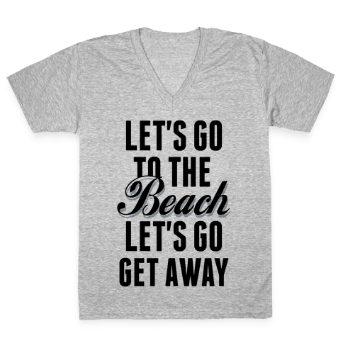 Let's Go To The Beach V-Neck Tee Shirt