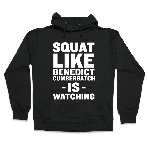 Squat Like Benedict Cumberbatch Hooded Sweatshirt