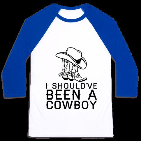 I Should've Been A Cowboy Baseball Tee
