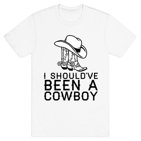I Should've Been A Cowboy T-Shirt