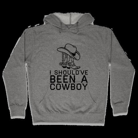 I Should've Been A Cowboy Hooded Sweatshirt