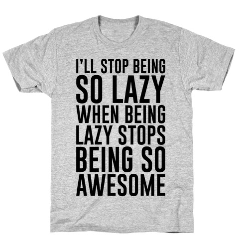 I'll Stop Being So Lazy When Being Lazy Stops Being So Awesome Mens T-Shirt