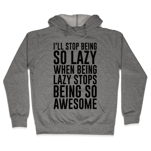 I'll Stop Being So Lazy When Being Lazy Stops Being So Awesome Hooded Sweatshirt