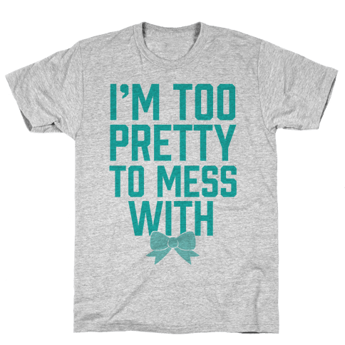 I'm Too Pretty To Mess With Mens T-Shirt