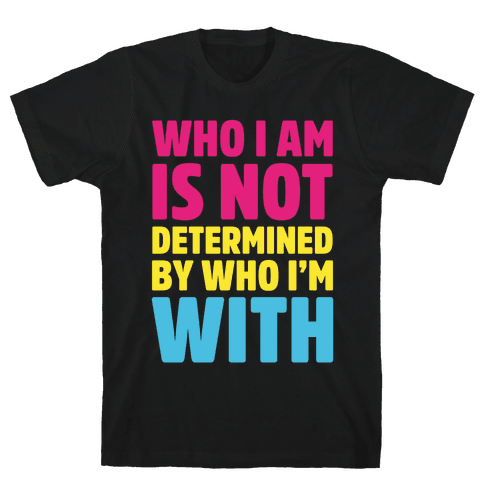 Who I Am Is Not Determined By Who I'm With (Pansexual) Mens T-Shirt