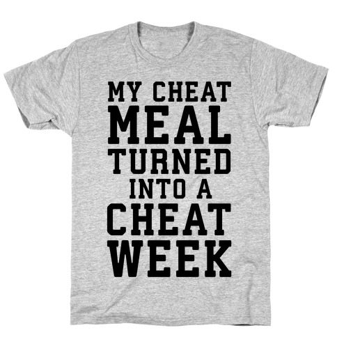 My Cheat Meal Turned Into A Cheat Week Mens T-Shirt