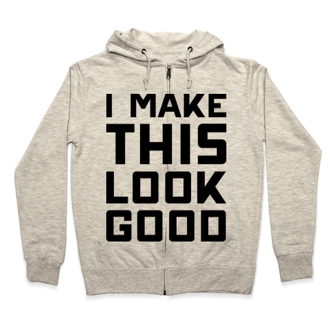 I Make This Look Good Zip Hoodie