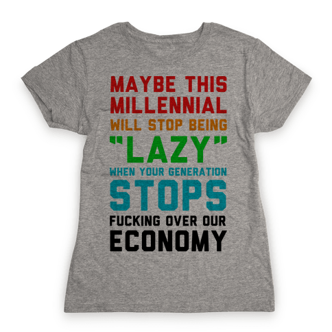 Maybe This Millennial Will Stop Being so Lazy Womens T-Shirt