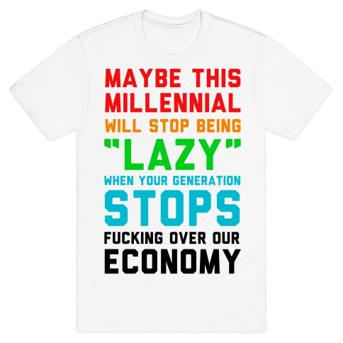 Maybe This Millennial Will Stop Being so Lazy Mens T-Shirt