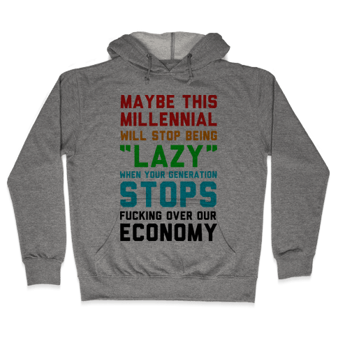 Maybe This Millennial Will Stop Being so Lazy Hooded Sweatshirt