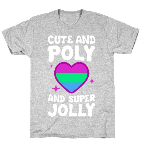 Cute And Poly And Super Jolly (Polysexual) T-Shirt