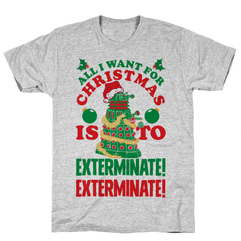 All I Want For Christmas Is To EXTERMINATE! Mens T-Shirt