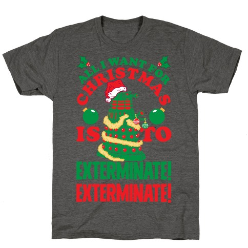 All I Want For Christmas Is To EXTERMINATE! T-Shirt