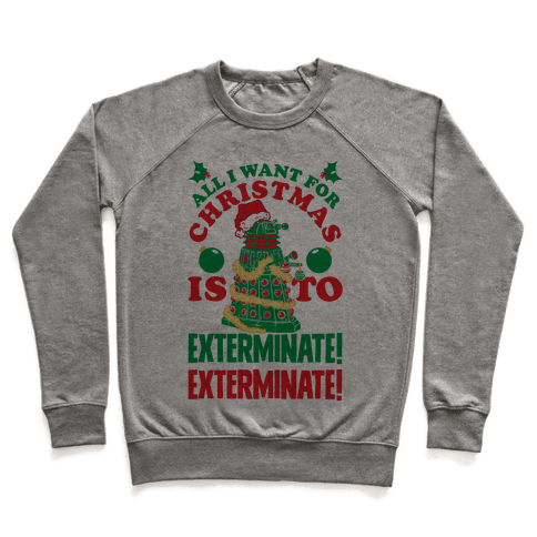 All I Want For Christmas Is To EXTERMINATE! Pullover