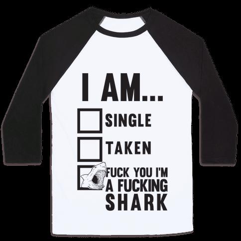 F*** You I'm A F***ing Shark Baseball Tee