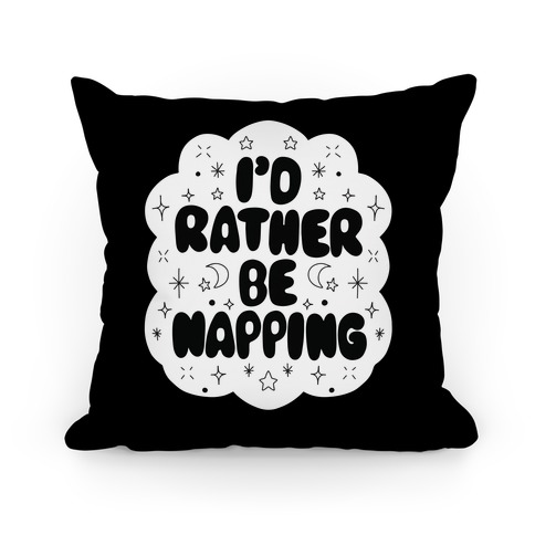 I'd Rather Be Napping (Star Cloud) Pillow