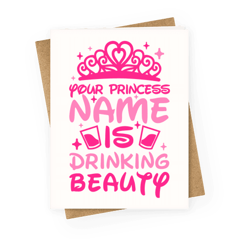 Your Princess Name Is Drinking Beauty Greeting Card