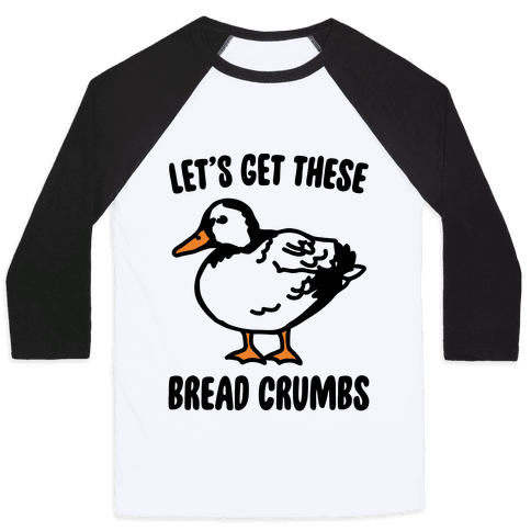 Let's Get These Bread Crumbs Duck Parody Baseball Tee
