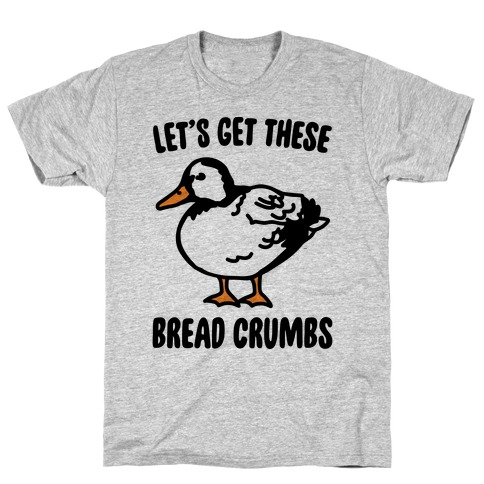 Let's Get These Bread Crumbs Duck Parody T-Shirt