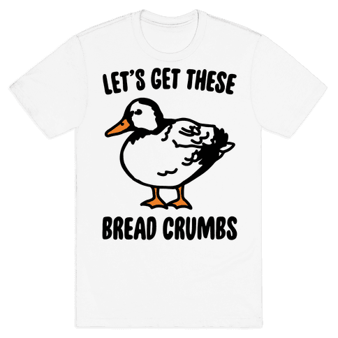 Let's Get These Bread Crumbs Duck Parody Mens T-Shirt